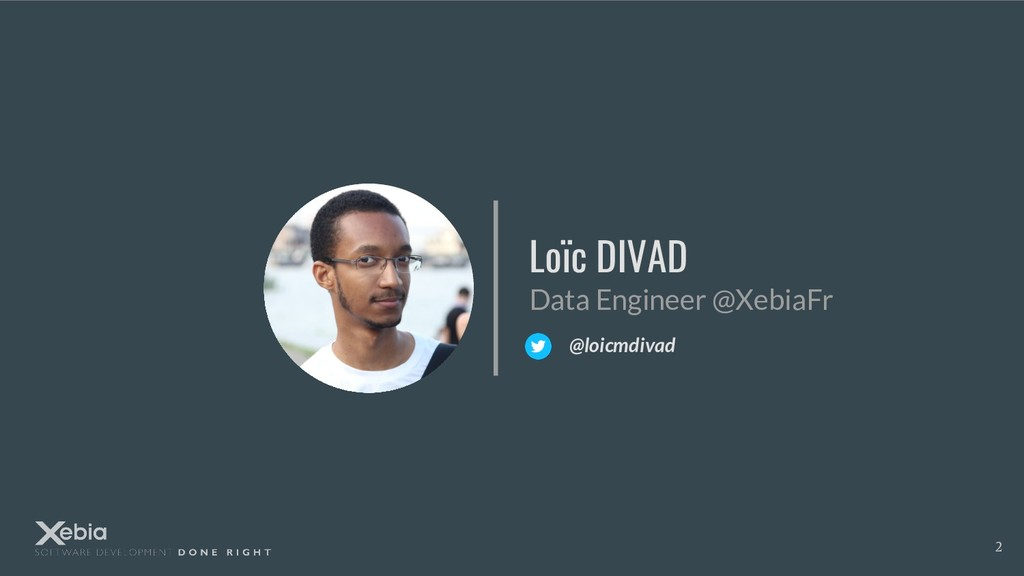 Loïc DIVAD Data Engineer @XebiaFr @loicmdivad 2