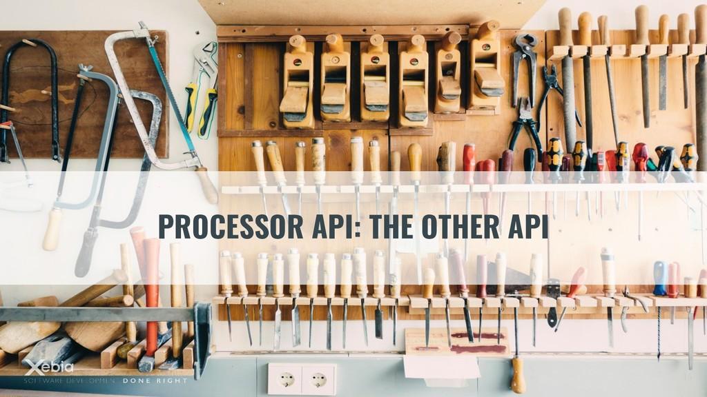PROCESSOR API: THE OTHER API 14