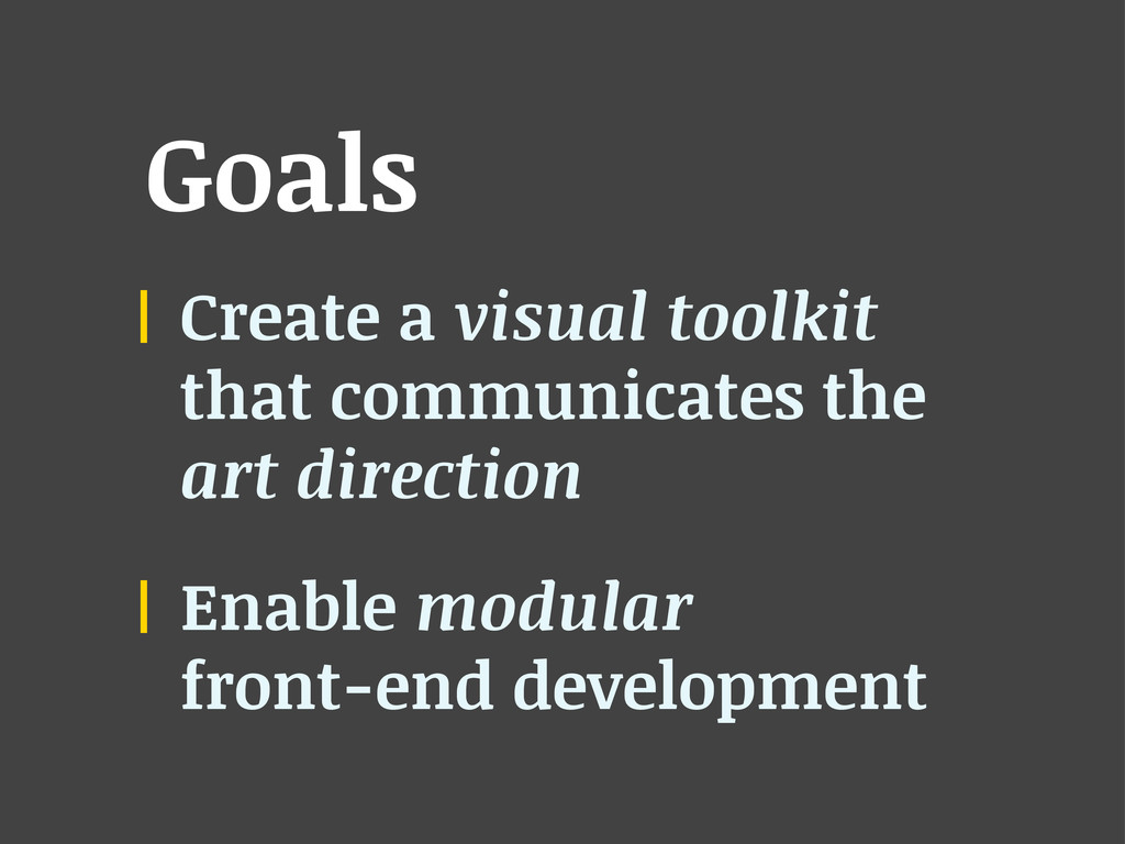 Goals Create a visual toolkit that communicates...