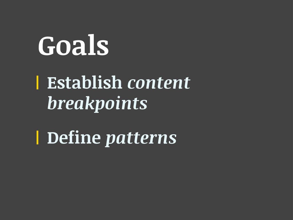 Goals Establish content breakpoints Define patt...