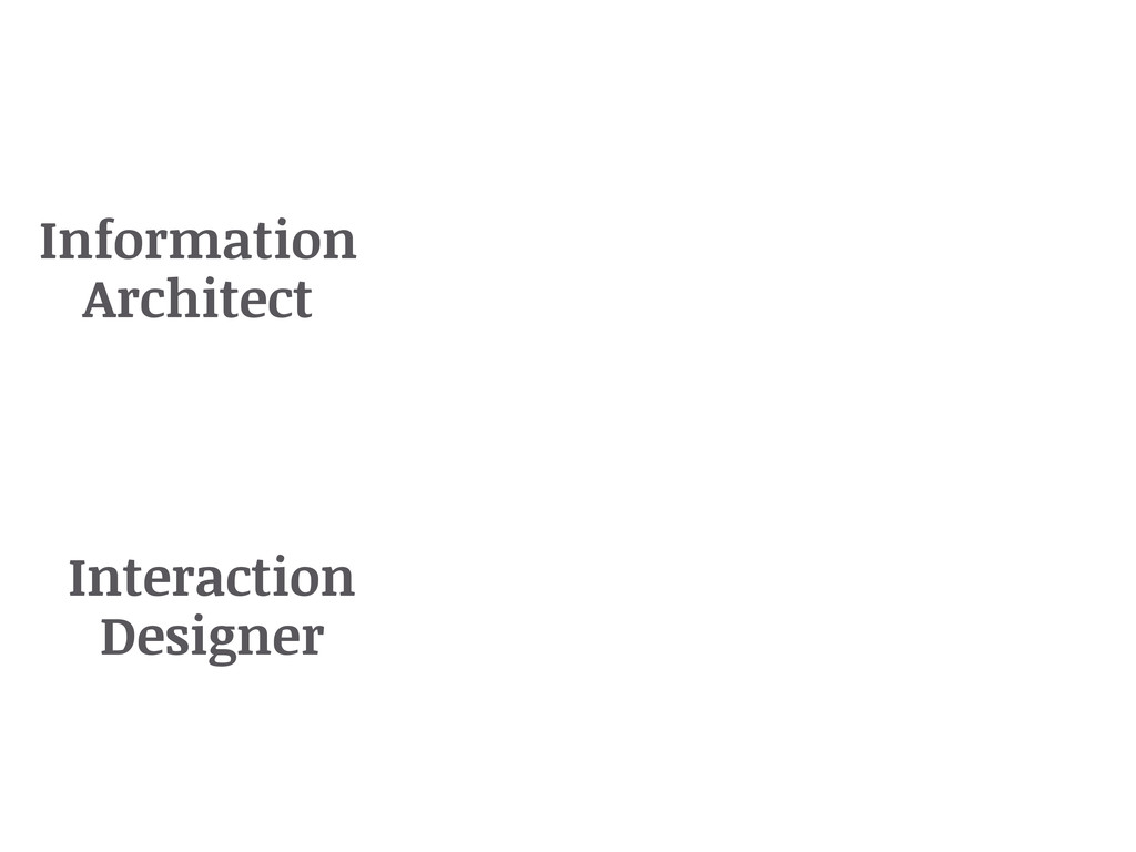 Information Architect Interaction Designer