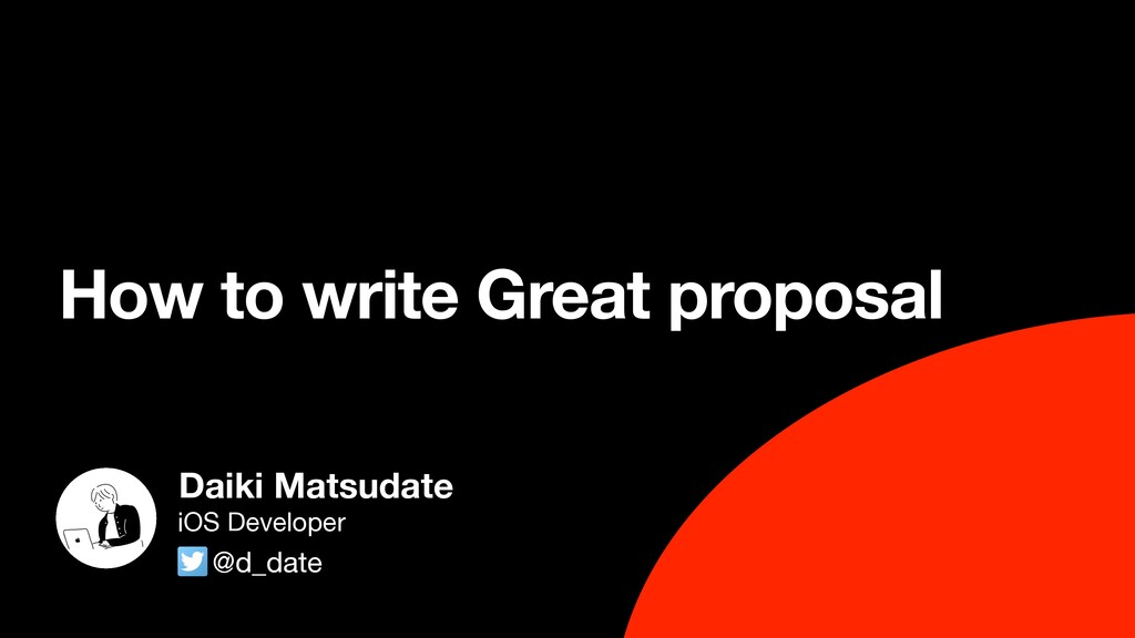 How to write Great proposal Daiki Matsudate @d_...