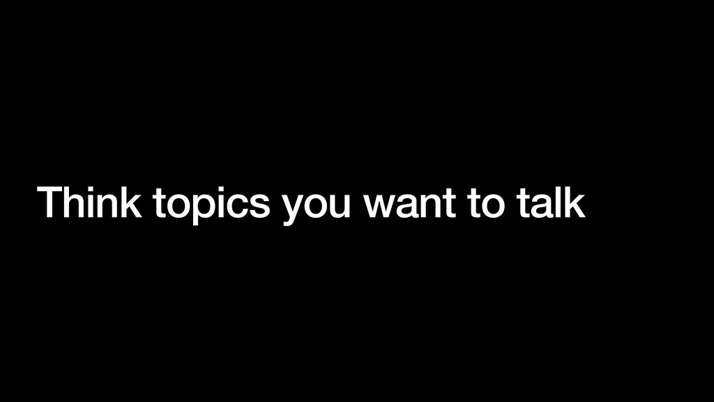 Think topics you want to talk
