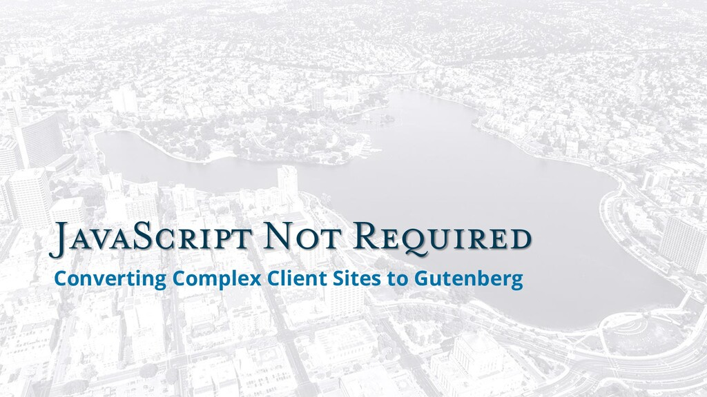 JavaScript Not Required Converting Complex Clie...