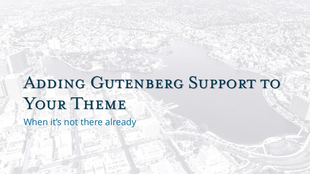Adding Gutenberg Support to Your Theme When it'...