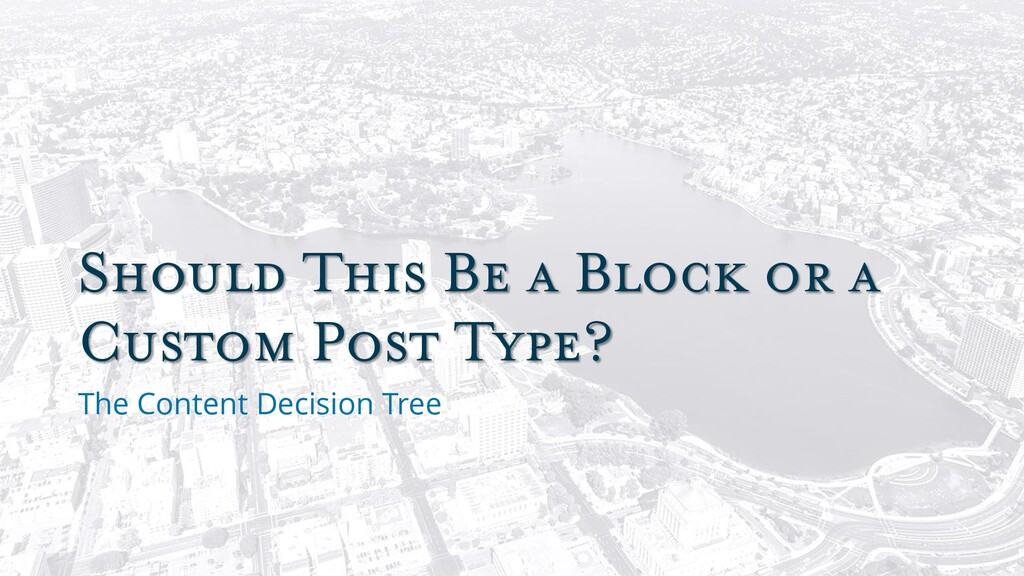 Should This Be a Block or a Custom Post Type? T...