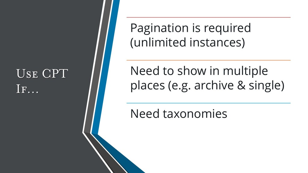 Use CPT If… Pagination is required (unlimited i...
