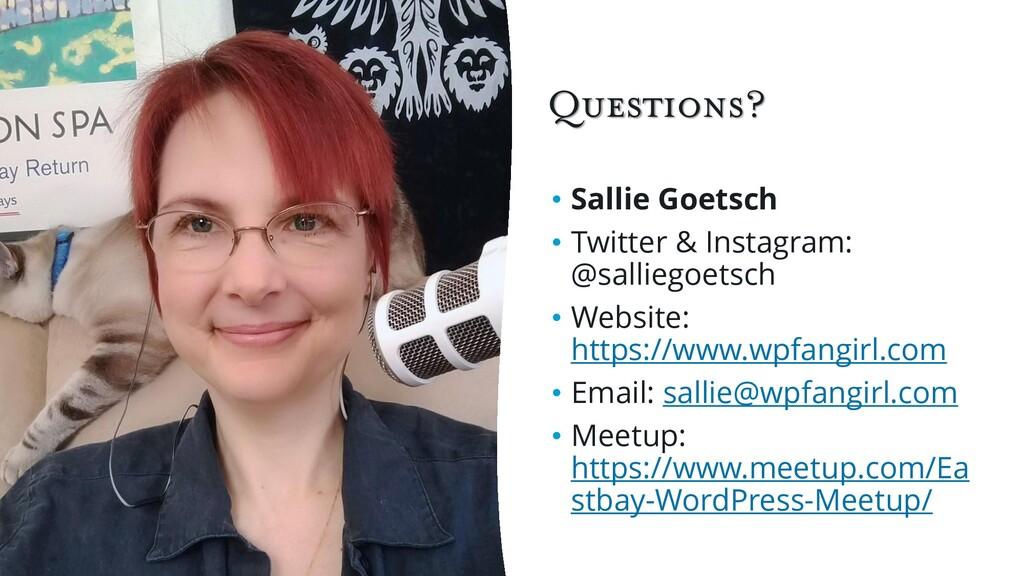 Questions? • Sallie Goetsch • Twitter & Instagr...