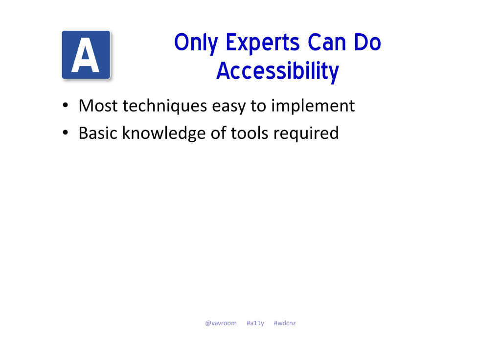 Only Experts Can Do Accessibility • Most techni...