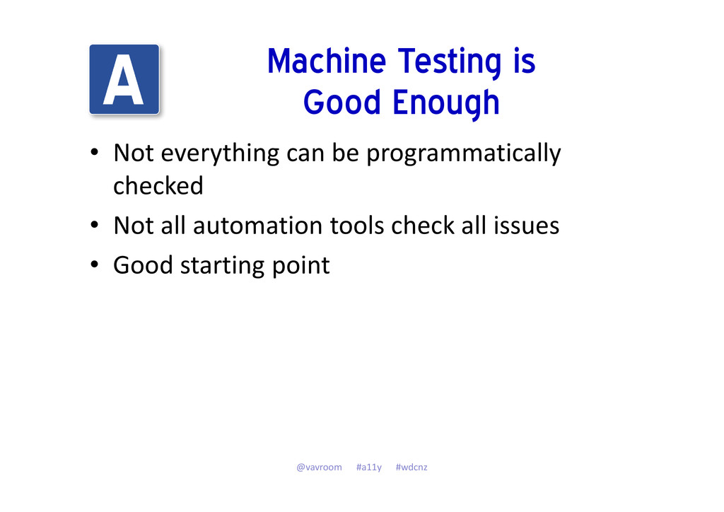 Machine Testing is Good Enough • Not everything...