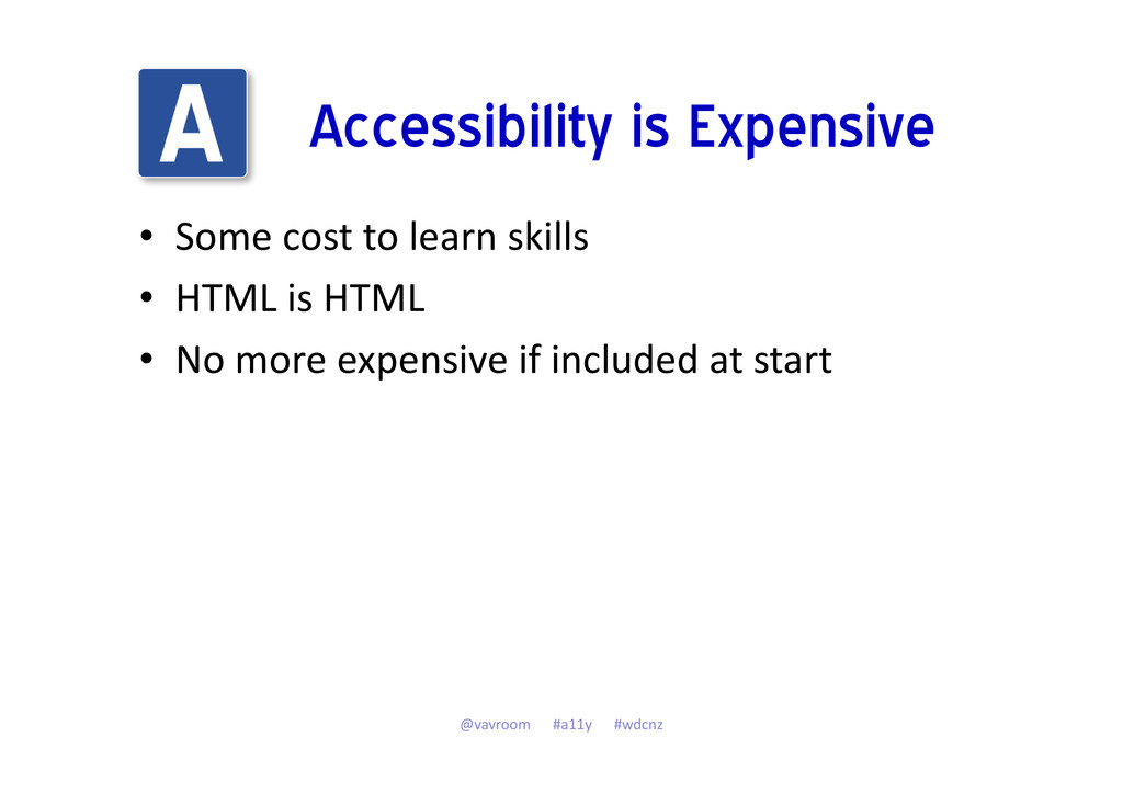 Accessibility is Expensive • Some cost to learn...