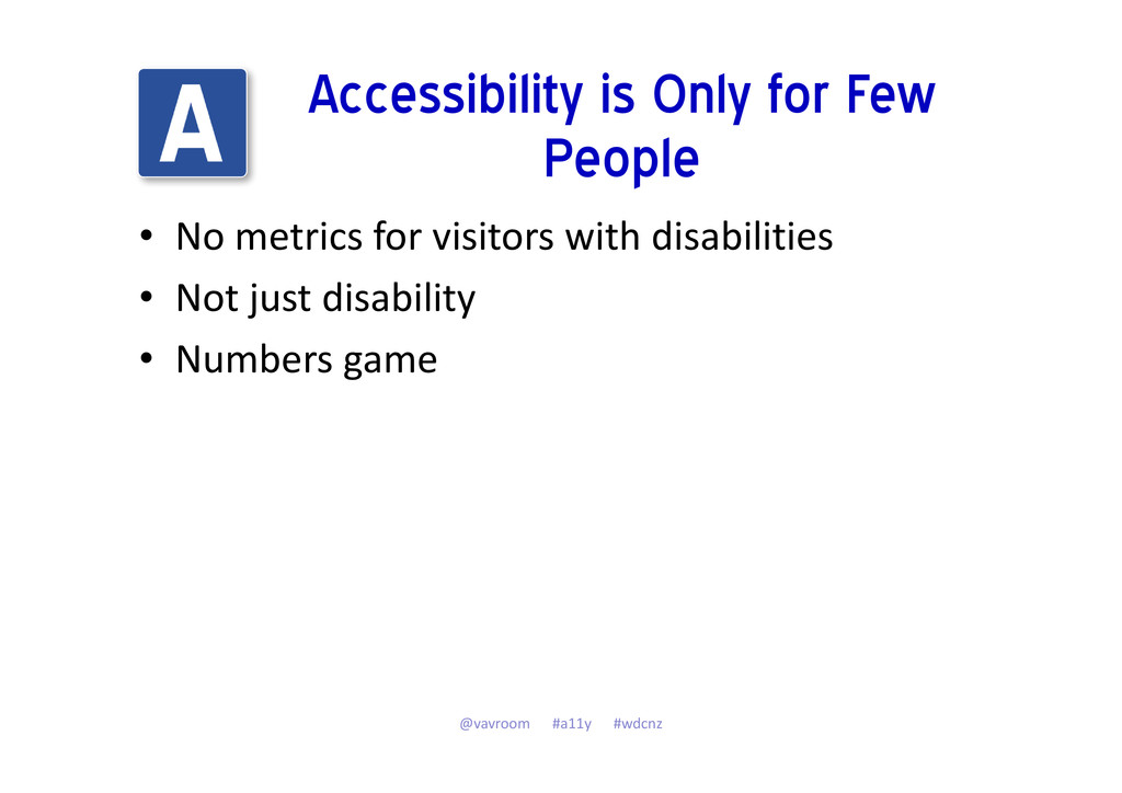 Accessibility is Only for Few People • No metri...