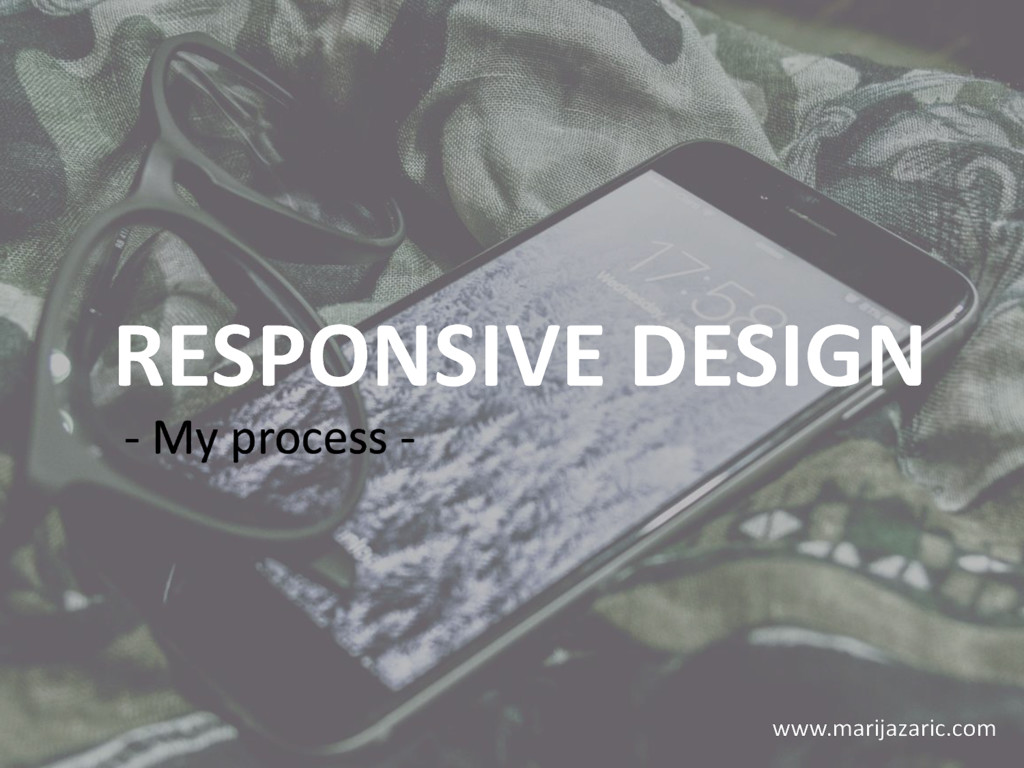 RESPONSIVE DESIGN - My process - www.marijazari...