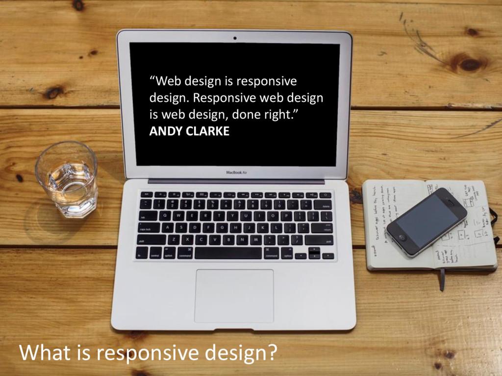 "What is responsive design? ""Web design is respo..."