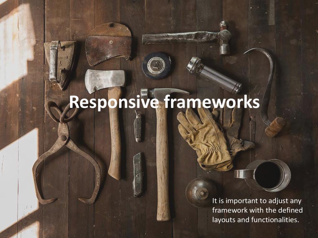 Responsive frameworks It is important to adjust...