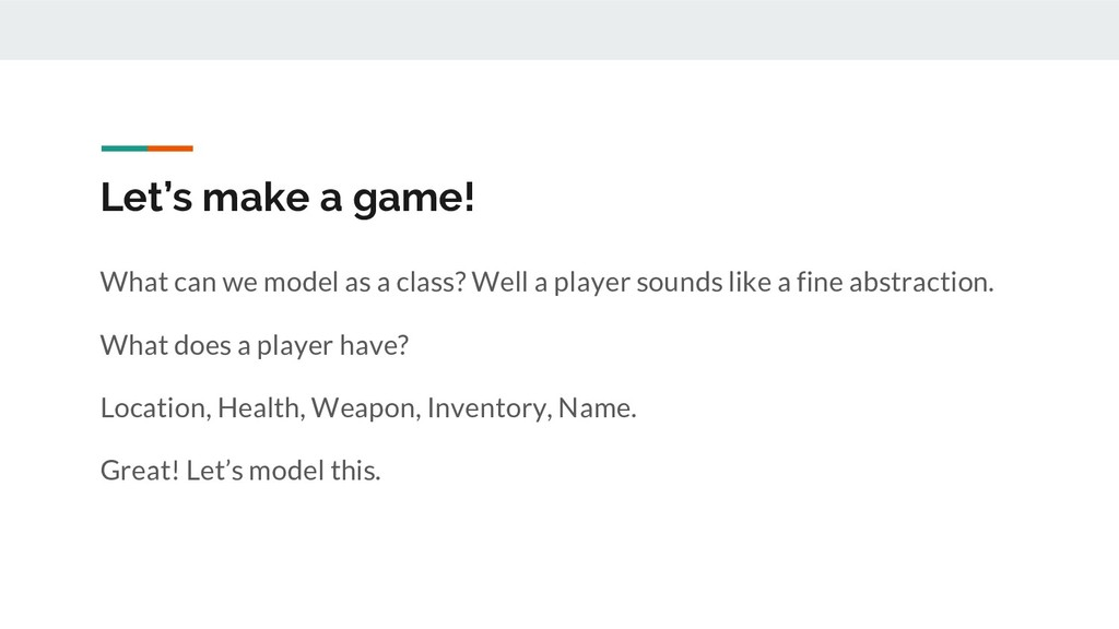 Let's make a game! What can we model as a class...