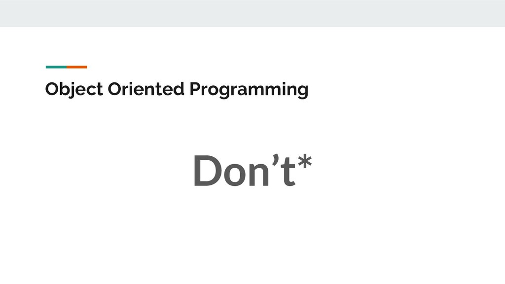 Object Oriented Programming Don't*