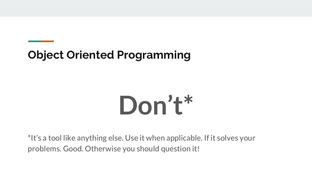 Object Oriented Programming Don't* *It's a tool...