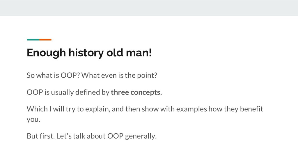Enough history old man! So what is OOP? What ev...