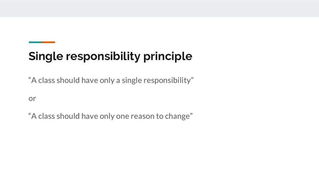 "Single responsibility principle ""A class should..."