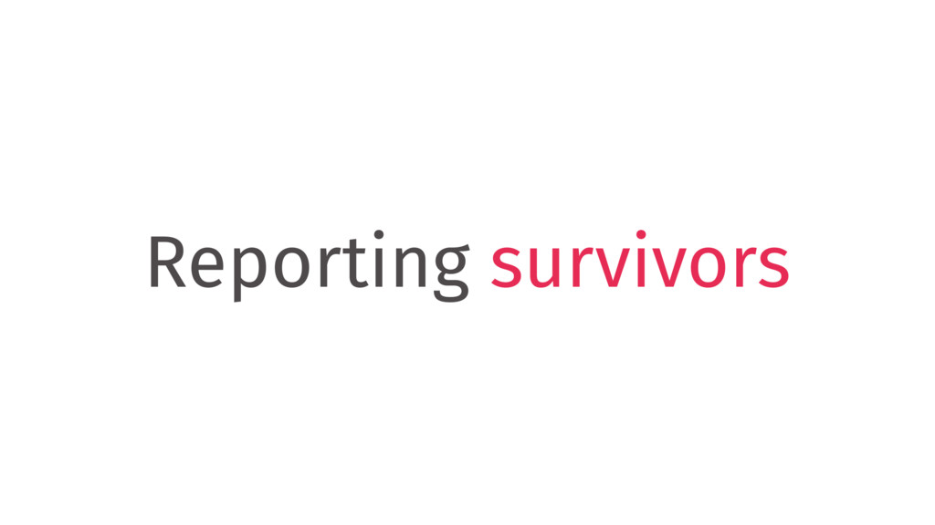 Reporting survivors