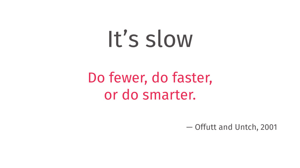 It's slow Do fewer, do faster,