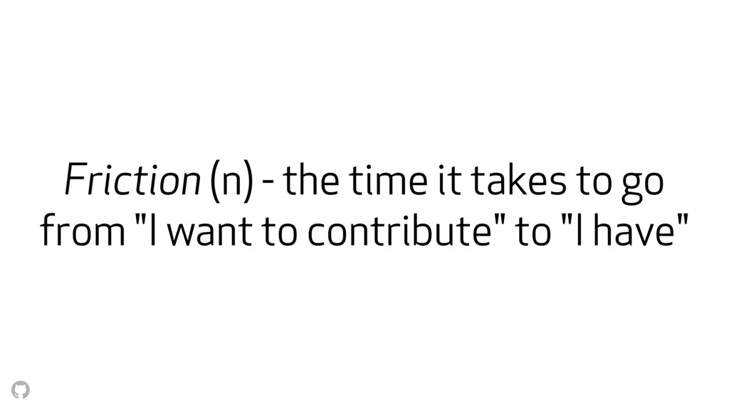"Friction (n) - the time it takes to go from ""I ..."