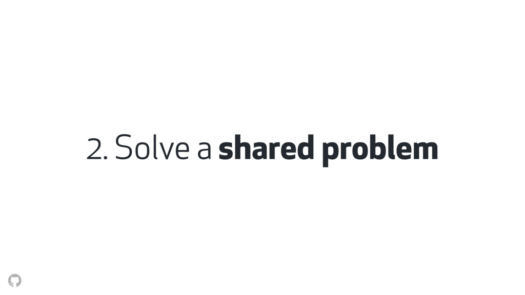 2. Solve a shared problem