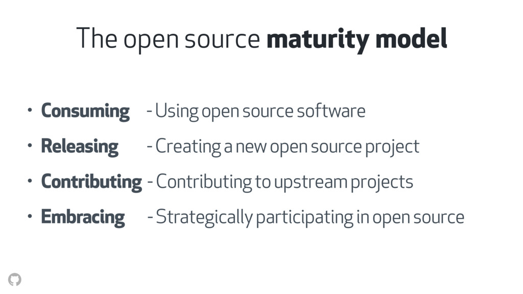 The open source maturity model • Consuming - Us...