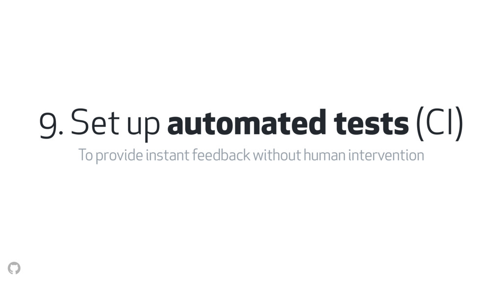 9. Set up automated tests (CI) To provide insta...
