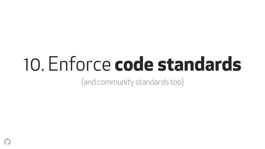 10. Enforce code standards (and community stand...