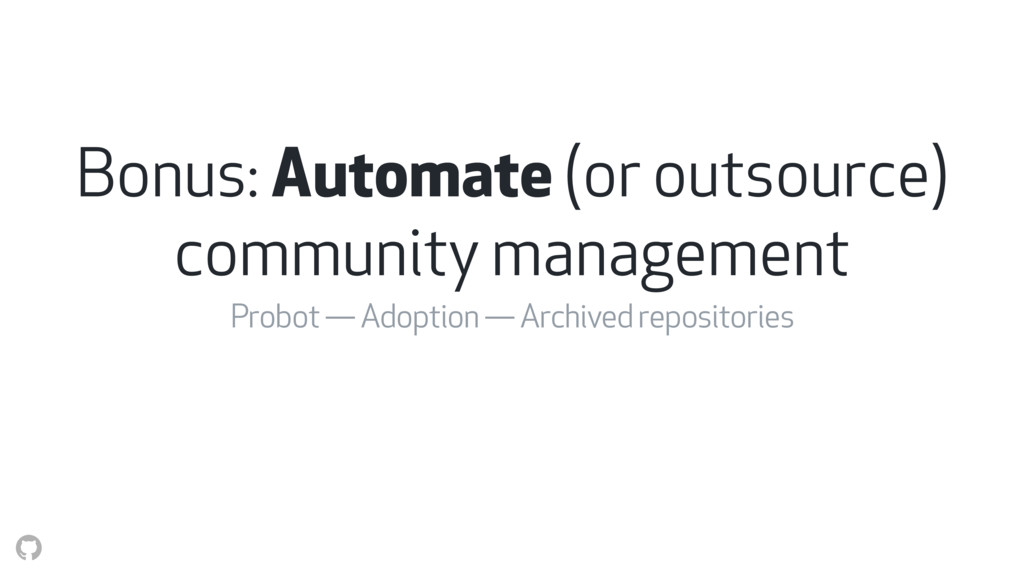 Bonus: Automate (or outsource) community manage...