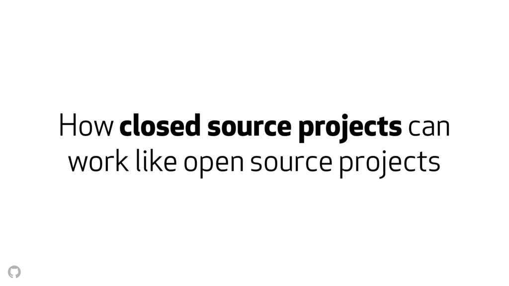 How closed source projects can work like open s...