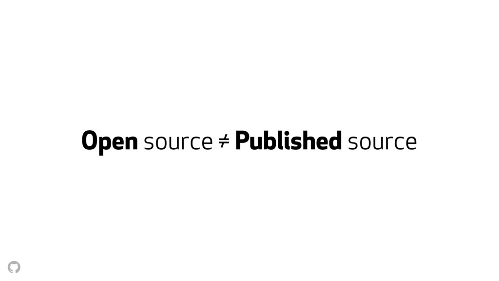 Open source ≠ Published source