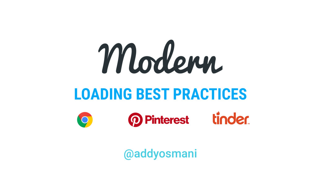 LOADING BEST PRACTICES Modern @addyosmani