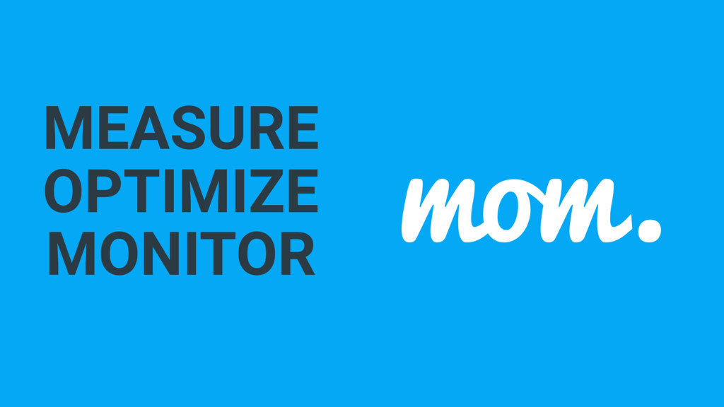 MEASURE mom. OPTIMIZE MONITOR