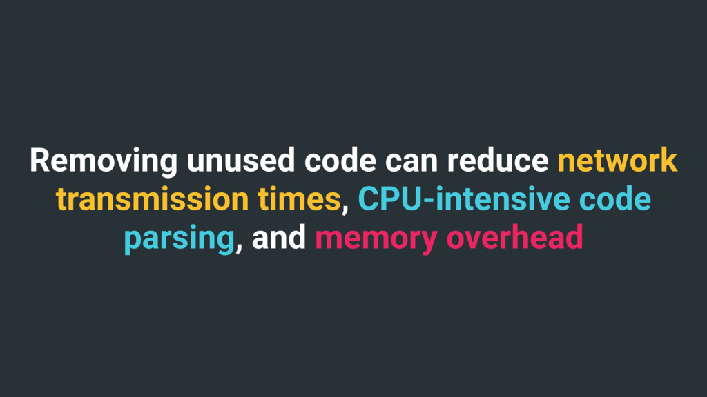 Removing unused code can reduce network transmi...