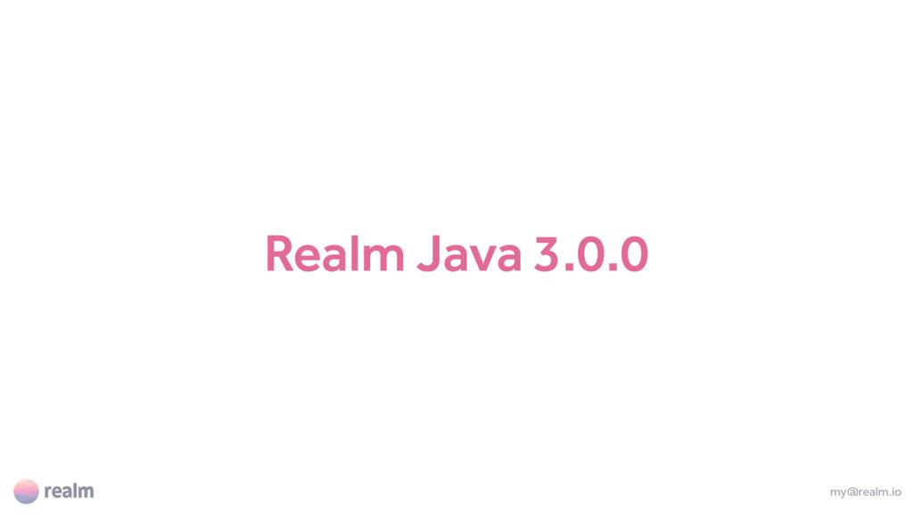 Realm Java 3.0.0 my@realm.io