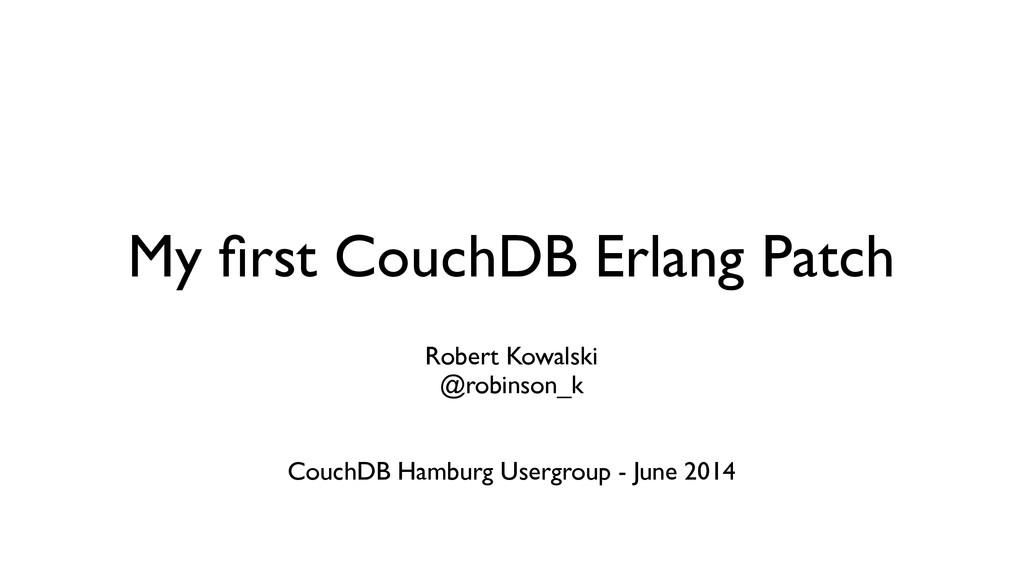 My first CouchDB Erlang Patch Robert Kowalski ...