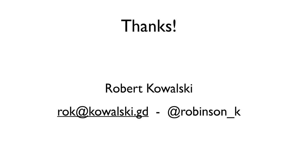 Thanks! Robert Kowalski  rok@kowalski.gd - @r...