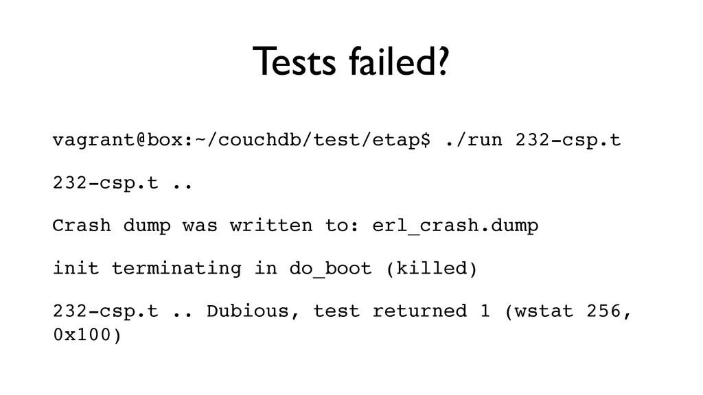 Tests failed? vagrant@box:~/couchdb/test/etap$ ...