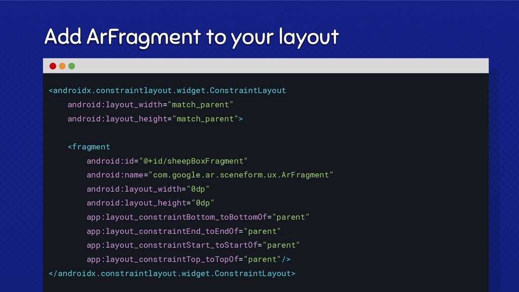 Add ArFragment to your layout <androidx.constra...