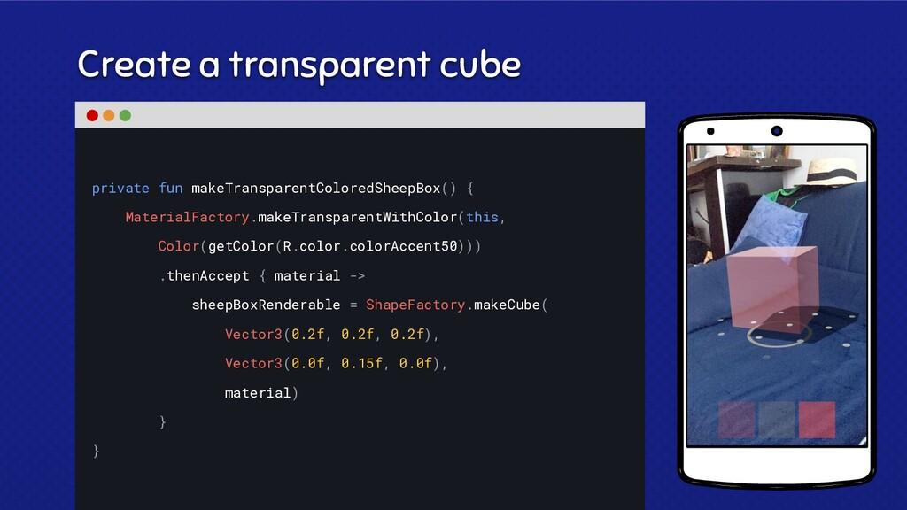 Create a transparent cube private fun makeTrans...