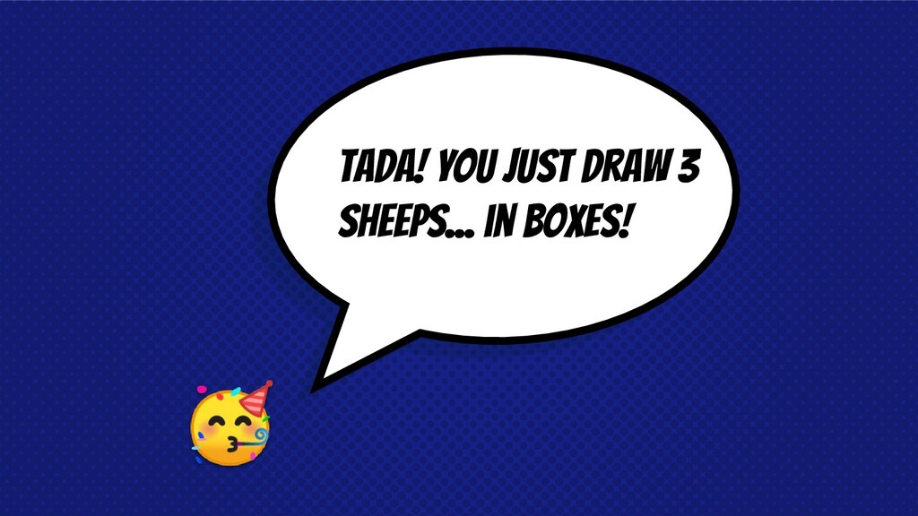 tada! You just draw 3 sheeps... in boxes!