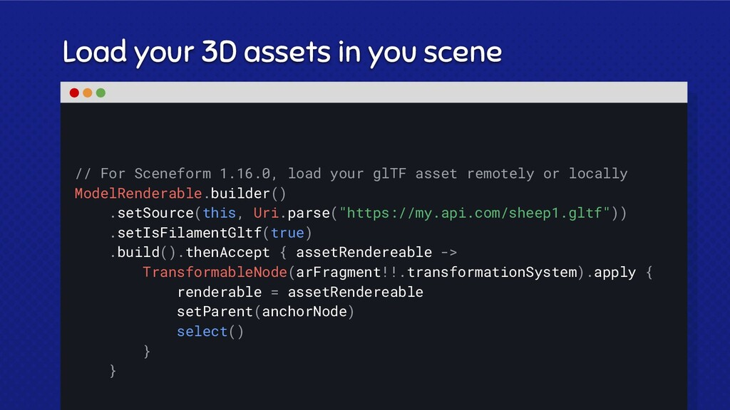 Load your 3D assets in you scene // For Scenefo...