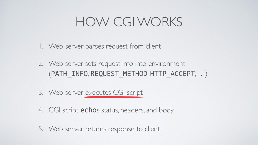 HOW CGI WORKS 1. Web server parses request from...