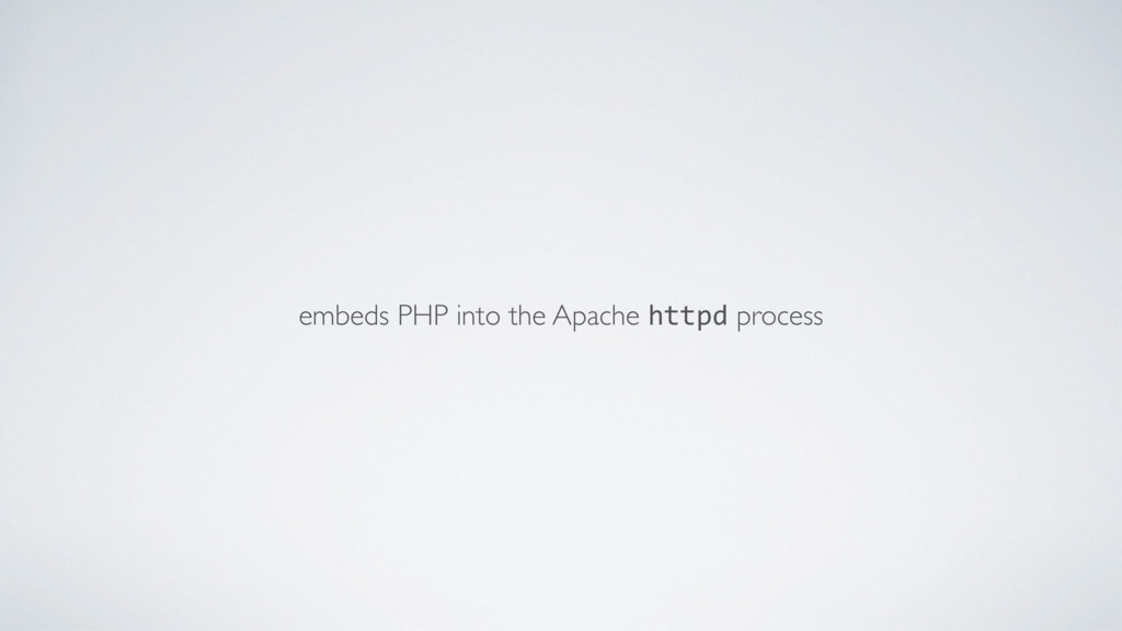 embeds PHP into the Apache httpd process