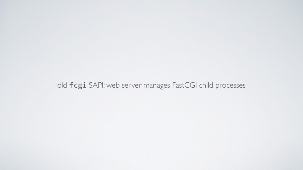 old fcgi SAPI: web server manages FastCGI child...