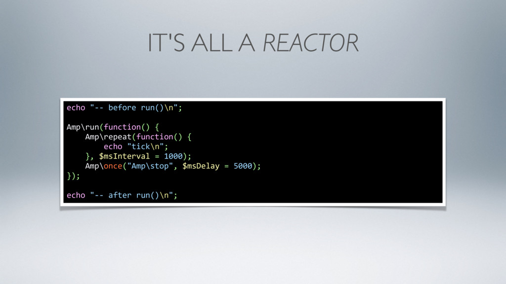 "IT'S ALL A REACTOR echo ""-- before run()\n""; Am..."