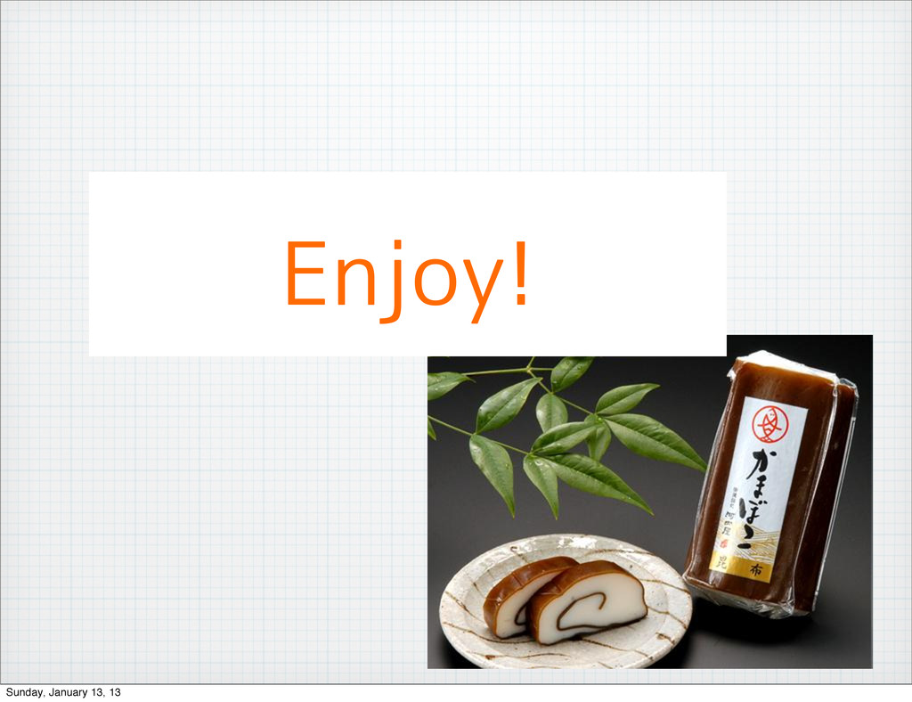 Enjoy! Sunday, January 13, 13